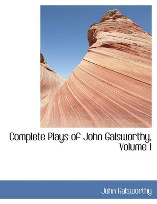Complete Plays of John Galsworthy, Volume 1