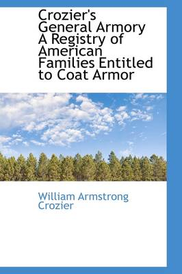Crozier's General Armory: A Registry of American Families Entitled to Coat Armor