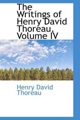 The Writings of Henry David Thoreau, Volume IV