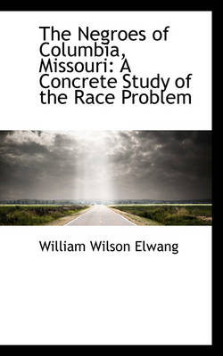The Negroes of Columbia, Missouri: A Concrete Study of the Race Problem