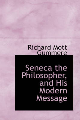 Seneca the Philosopher, and His Modern Message