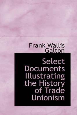 Select Documents Illustrating the History of Trade Unionism