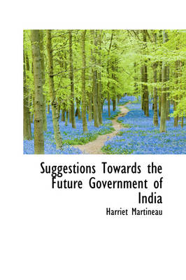 Suggestions Towards the Future Government of India