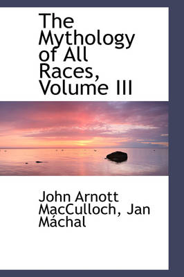 The Mythology of All Races, Volume III