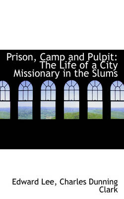 Prison, Camp and Pulpit: The Life of a City Missionary in the Slums