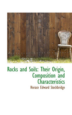 Rocks and Soils: Their Origin, Composition and Characteristics