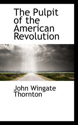 The Pulpit of the American Revolution