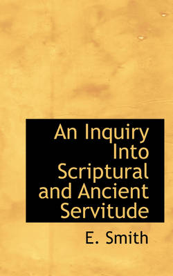 An Inquiry Into Scriptural and Ancient Servitude