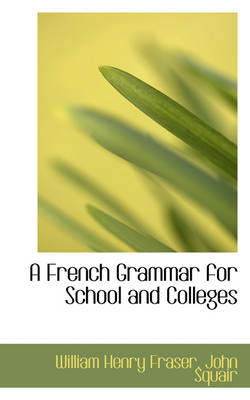 A French Grammar for School and Colleges