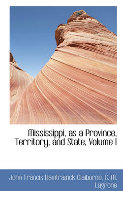 Mississippi, as a Province, Territory, and State, Volume I