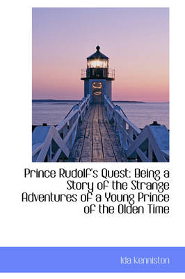 Prince Rudolf's Quest: Being a Story of the Strange Adventures of a Young Prince of the Olden Time