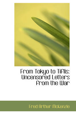 From Tokyo to Tiflis: Uncensored Letters from the War