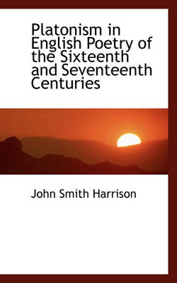 Platonism in English Poetry of the Sixteenth and Seventeenth Centuries