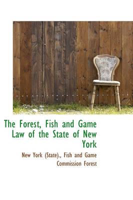 The Forest, Fish and Game Law of the State of New York