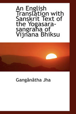 An English Translation with Sanskrit Text of the Yogasara-Sangraha of Vijnana Bhiksu