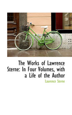 The Works of Lawrence Sterne: In Four Volumes, with a Life of the Author