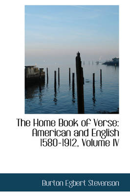 The Home Book of Verse: American and English 1580-1912, Volume IV