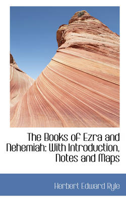 The Books of Ezra and Nehemiah: With Introduction, Notes and Maps
