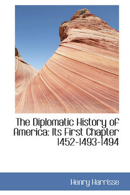 The Diplomatic History of America: Its First Chapter 1452-1493-1494