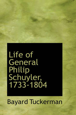 Life of General Philip Schuyler, 1733-1804