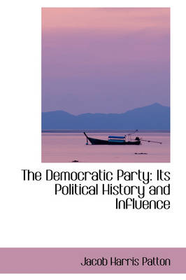 The Democratic Party: Its Political History and Influence