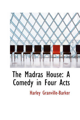 The Madras House: A Comedy in Four Acts