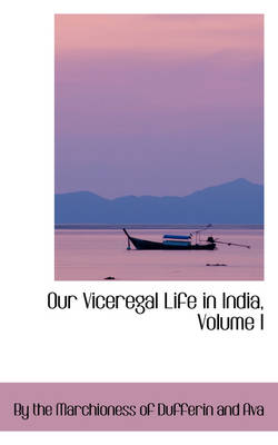 Our Viceregal Life in India, Volume I