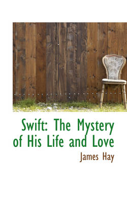 Swift: The Mystery of His Life and Love