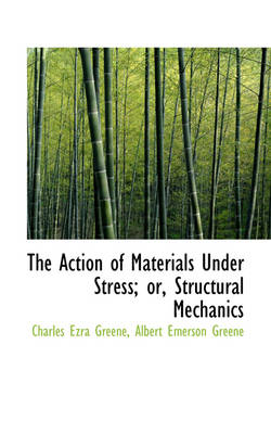 The Action of Materials Under Stress; Or, Structural Mechanics