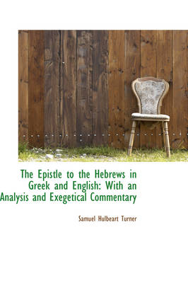 The Epistle to the Hebrews in Greek and English: With an Analysis and Exegetical Commentary