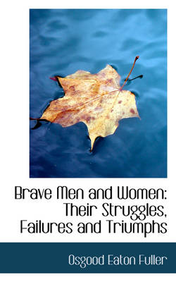 Brave Men and Women: Their Struggles, Failures and Triumphs