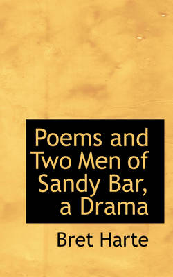 Poems and Two Men of Sandy Bar, a Drama
