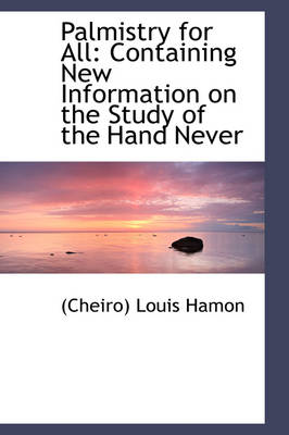 Palmistry for All: Containing New Information on the Study of the Hand Never
