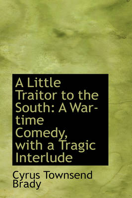 A Little Traitor to the South: A War-Time Comedy with a Tragic Interlude