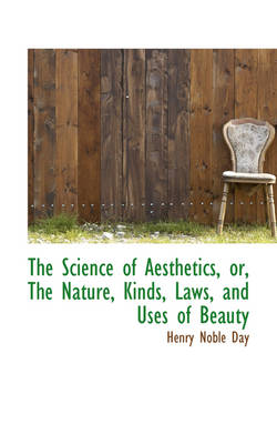 The Science of Aesthetics, Or, the Nature, Kinds, Laws, and Uses of Beauty