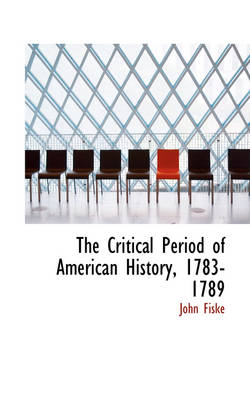 The Critical Period of American History, 1783-1789
