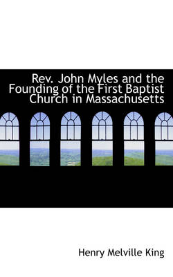 REV. John Myles and the Founding of the First Baptist Church in Massachusetts