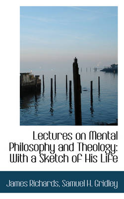 Lectures on Mental Philosophy and Theology: With a Sketch of His Life