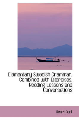Elementary Swedish Grammar, Combined with Exercises, Reading Lessons and Conversations
