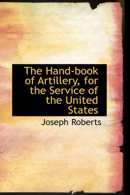 The Hand-Book of Artillery, for the Service of the United States