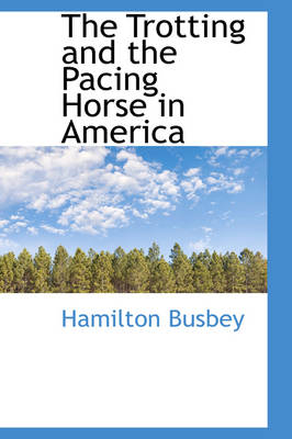The Trotting and the Pacing Horse in America