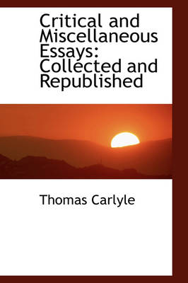 Critical and Miscellaneous Essays: Collected and Republished
