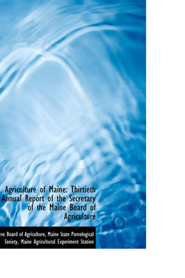 Agriculture of Maine: Thirtieth Annual Report of the Secretary of the Maine Board of Agriculture
