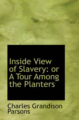 Inside View of Slavery: Or a Tour Among the Planters