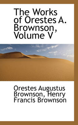 The Works of Orestes A. Brownson, Volume V