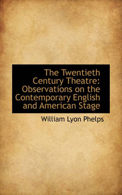 The Twentieth Century Theatre: Observations on the Contemporary English and American Stage