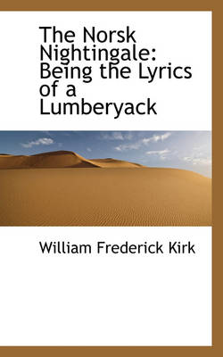 The Norsk Nightingale: Being the Lyrics of a Lumberyack