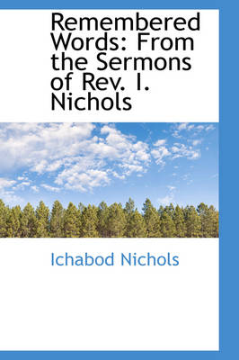 Remembered Words: From the Sermons of REV. I. Nichols