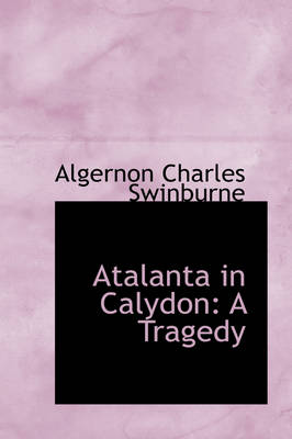 Atalanta in Calydon: A Tragedy