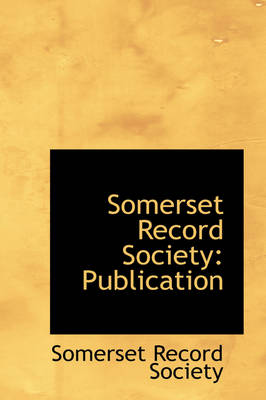 Somerset Record Society: Publication